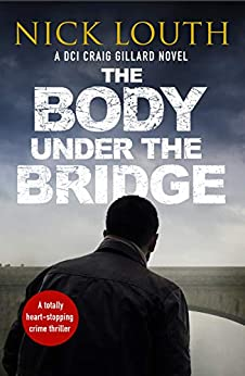 The Body Under the Bridge (DCI Craig Gillard Crime Thrillers Book 5) by [Nick Louth]