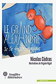 Le Grand Alexandre et la Fourmi Magique par Nicolas Cédras