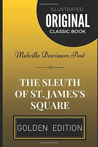 Download The Sleuth of St. James's Square: By Melville Davisson Post - Illustrated 1520628153