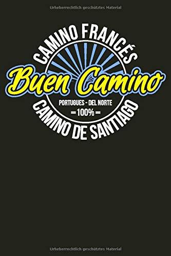 Buen Camino Frances Portuges Del Norte Camino De Santiago 100% Notebook: 120 Seiten I Weißes Papier I Gepunktet I