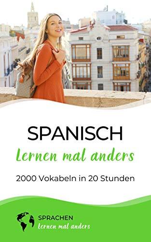 Spanisch lernen mal anders - 2000 Vokabeln in 20 Stunden: Mit Gedächtnistechniken spielend einfach die 2000 wichtigsten spanischen Vokabeln merken