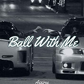 Ball With Me
