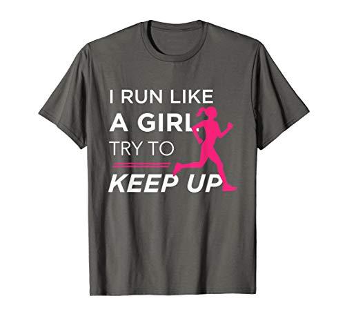 TShirt For Female Runners - I Run Like a Girl Try to Keep Up
