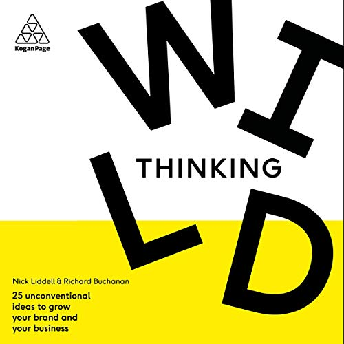 Couverture de Wild Thinking: 25 Unconventional Ideas to Grow Your Brand and Your Business