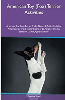American Toy (Fox) Terrier Activities American Toy (Fox) Terrier Tricks, Games & Agility. Includes: American Toy (Fox) Ter...
