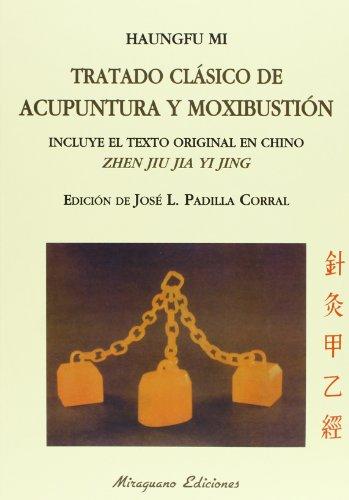 Tratado Clásico De Acupuntura Y Moxibustión (Incluye El Texto Original En Chino Zhen Jiu Jia Yi Jing) (Medicinas Blandas)