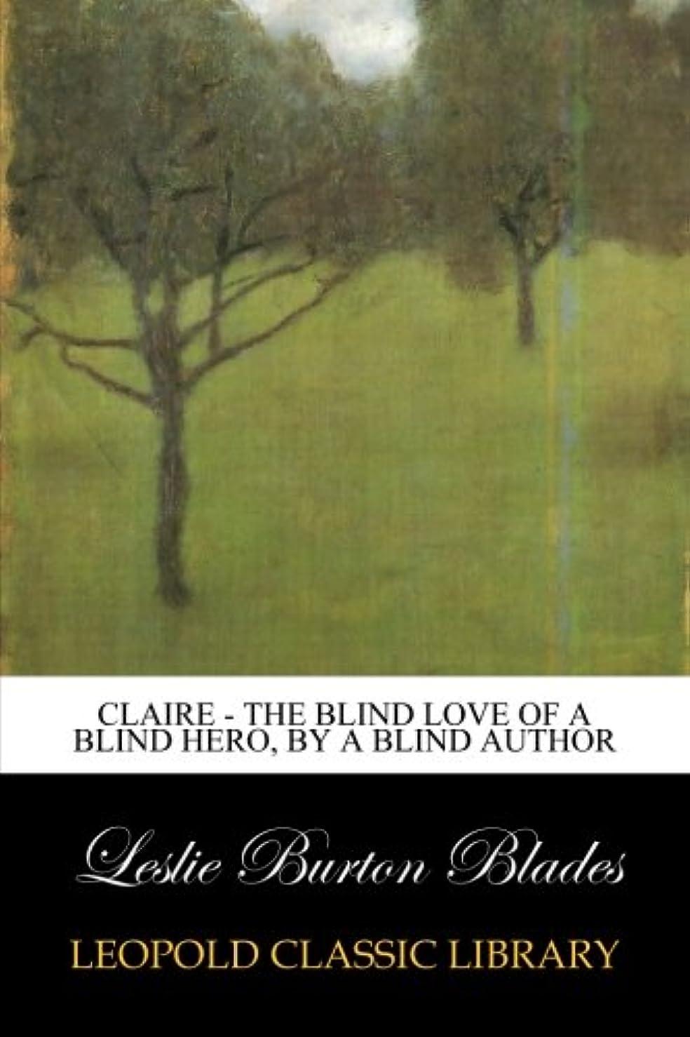 メーカー愛人存在するClaire - The Blind Love of a Blind Hero, By a Blind Author