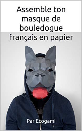 Assemble ton masque de bouledogue français en papier: Puzzle 3D | Masque en papier | Patron papercraft (Ecogami / sculpture en papier t. 94) (French Edition)