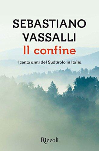 Il confine: I cento anni del Sudtirolo in Italia
