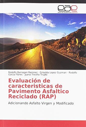 Evaluación de caracteristicas de Pavimento Asfaltico Reciclado (RAP): Adicionando Asfalto Virgen y Modificado