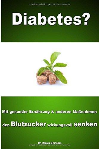 Diabetes?: Vergessen Sie Insulin - Mit gesunder Ernährung und anderen Maßnahmen den Blutzucker auf natürliche Weise senken by Dr. Klaus Bertram (2012-12-15)