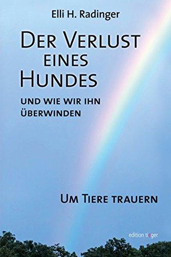 Der Verlust eines Hundes - und wie wir ihn überwinden: Um Tiere trauern (edition tieger)