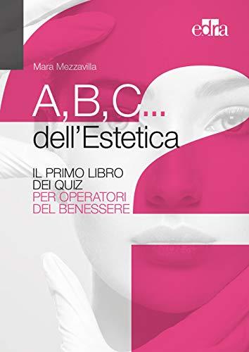 A,B,C... dell'estetica. Il primo libro di studio a quiz per operatori del benessere