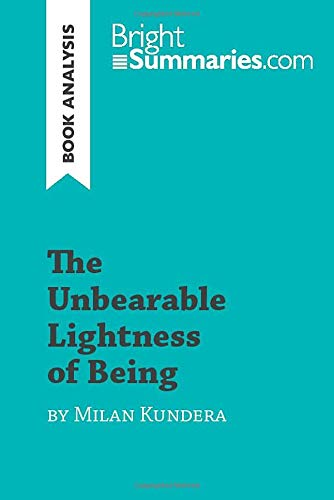 The Unbearable Lightness of Being by Milan Kundera (Book Analysis): Detailed Summary, Analysis and Reading Guide