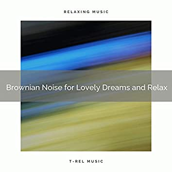 2021 New: Brownian Noise for Lovely Dreams and Relax