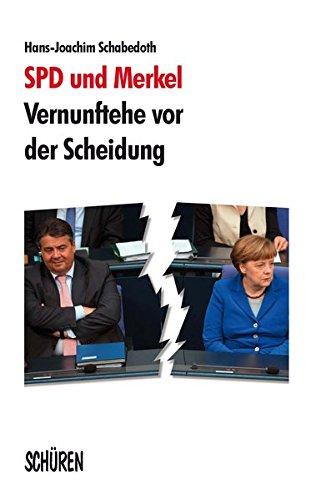 SPD und Merkel – Vernunftehe vor der Scheidung