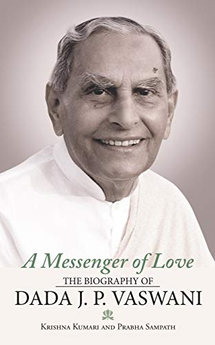 A Messenger of Love: The Biography of Dada J. P. Vaswani (English Edition)