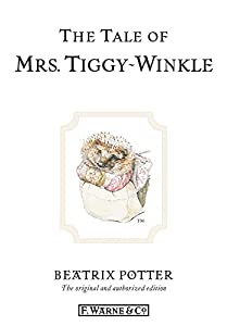 The Tale of Mrs. Tiggy-Winkle: The original and authorized edition (Beatrix Potter Originals Book 6)