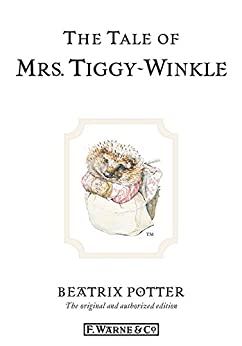 The Tale of Mrs. Tiggy-Winkle: The original and authorized edition (Beatrix Potter Originals Book 6) by [Beatrix Potter]