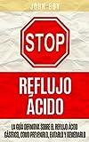 STOP Reflujo cido: La Gua Definitiva sobre el REFLUJO CIDO GSTRICO, como...