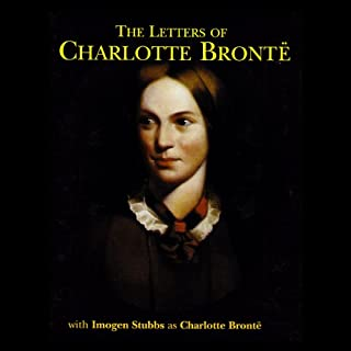 The Letters of Charlotte Bronte                   By:                                                                                                                                 Charlotte Bronte                               Narrated by:                                                                                                                                 Imogen Stubbs                      Length: 2 hrs and 27 mins     7 ratings     Overall 4.1