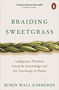 Braiding Sweetgrass: Indigenous Wisdom, Scientific Knowledge and the Teachings of Plants (English Edition) par [Robin Wall Kimmerer]