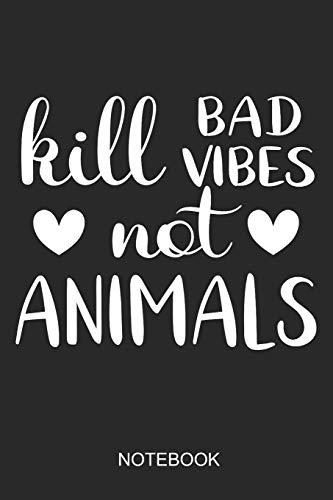 Kill Bad Vibes Not Animals Notebook: A5 (6x9 in) Notizbuch I 110 Seiten I Punktraster I  Vegan Journal Für Veganer, Vegetarierer & Tierschützer