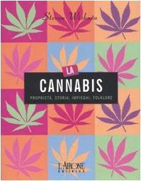 La cannabis. Proprietà, storia, impieghi, folklore