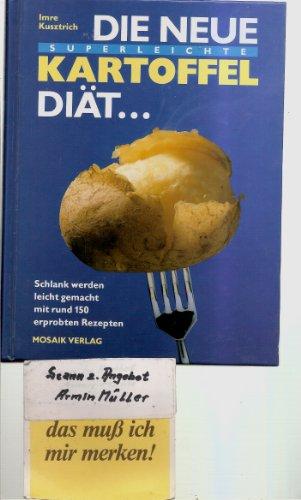 Die neue superleicht Kartoffel-Diät: Schlank werden leicht gemacht mit rund 150 erprobten Rezepten