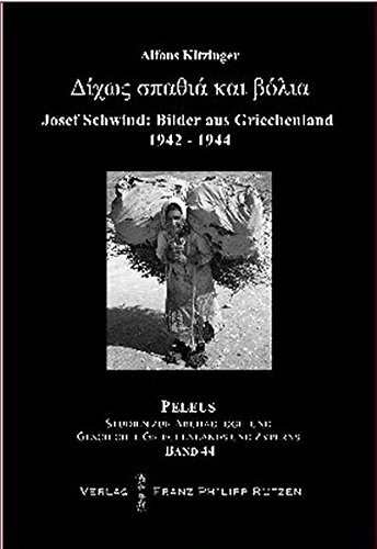 Ohne Schwert und Kugeln: Bilder aus Griechenland von Josef Schwind 1942-1944 (PELEUS / Studien zur Archäologie und Geschichte Griechenlands und Zyperns, Band 44)