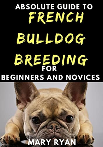 Absolute Guide To French Bulldog Breeding For Beginners And Novices