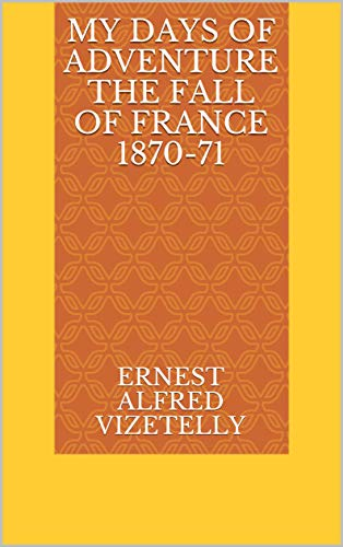 My Days of Adventure The Fall of France 1870-71 (English Edition)