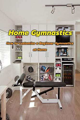 Home Gymnastics: How to Customize a Beginner Gymnastics at Home: Home Gymnastics