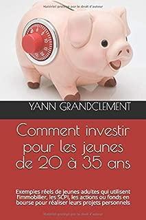 Comment investir pour les jeunes de 20 à 35 ans: Exemples réels de jeunes adultes qui utilisent l'immobilier, les SCPI, les actions ou fonds en bourse ... comment investir) (French Edition)