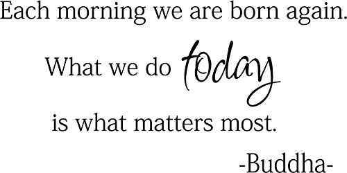 Wall Art Vinyl Decal Each Morning we are Born Again. What we do Today is What Matters Most Buddha Sayings - Home Wall Decor Decal