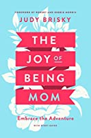 The Joy of Being a Mom: Embrace the Adventure With Study Guide