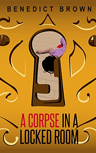 A Corpse in a Locked Room (An Izzy Palmer Mystery Book 6) by [Benedict Brown]