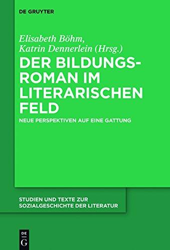 Der Bildungsroman im literarischen Feld: Neue Perspektiven auf eine Gattung (Studien und Texte zur Sozialgeschichte der Literatur 144)