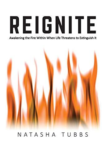 Reignite: Awakening the Fire Within When Life Threatens to Extinguish It