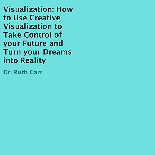 Visualization: How to Use Creative Visualization to Take Control of Your Future and Turn Your Dreams into Reality audiobook cover art