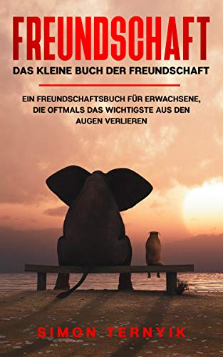 Freundschaft : Das kleine Buch der Freundschaft. Ein Freundschaftsbuch für Erwachsene, die oft das Wichtigste aus den Augen verlieren. Gebote, Gedanken & Geschichten über das große Glück im Leben