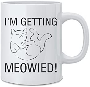 I m Getting Meowied Funny Cat Mug 11 oz White Coffee Mug Great Novelty Gift for Engagement Party product image