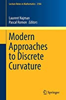 Modern Approaches to Discrete Curvature (Lecture Notes in Mathematics)