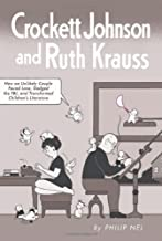 Crockett Johnson and Ruth Krauss: How an Unlikely Couple Found Love, Dodged the FBI, and Transformed Children's Literature...