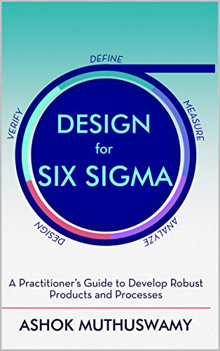 Design for Six Sigma (DFSS): A Practitioner's Guide To Develop Robust Products and Processes (English Edition)