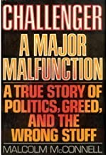 Challenger : A Major Malfunction : A True Story of Politics, Greed, and the Wrong Stuff