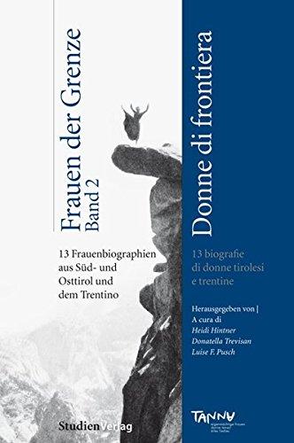Frauen der Grenze - donne di frontiera: 13 Frauenbiographien aus Süd- und Osttirol und dem Trentino. 13 biografie di donne tirolesi e trentine
