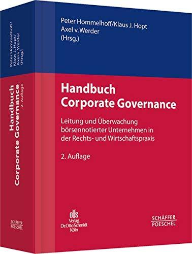 Handbuch Corporate Governance: Leitung und Überwachung börsennotierter Unternehmen in der Rechts- und Wirtschaftspraxis