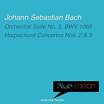 Blue Edition - Bach: Orchestral Suite No. 3, BWV 1068 & Harpsichord Concertos Nos. 2, 3