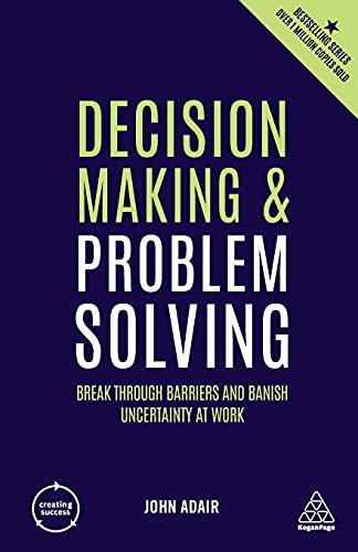 Compare Textbook Prices for Decision Making and Problem Solving: Break Through Barriers and Banish Uncertainty at Work Creating Success 4 Edition ISBN 9780749492809 by Adair, John